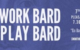 It's Work Bard Play Bard… number three!